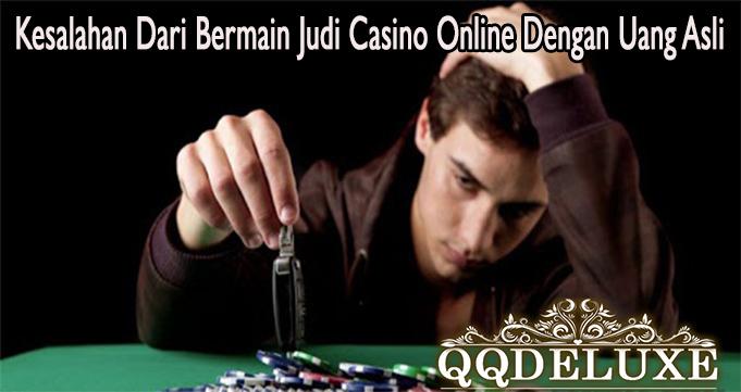 Kesalahan Dari Bermain Judi Casino Online Dengan Uang Asli