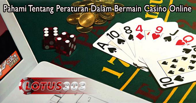 Pahami Tentang Peraturan Dalam Bermain Casino Online