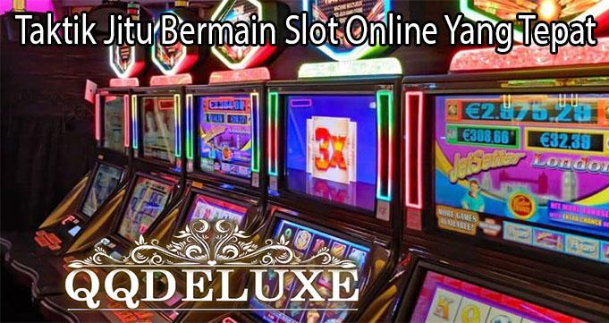 Taktik Jitu Bermain Slot Online Yang Tepat