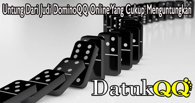 Untung Dari Judi DominoQQ Online Yang Cukup Menguntungkan