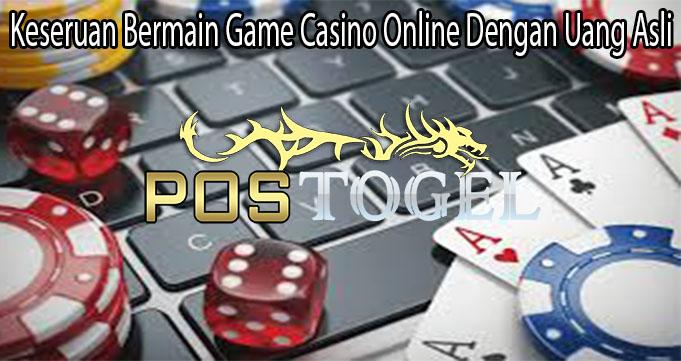 Keseruan Bermain Game Casino Online Dengan Uang Asli